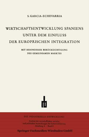 Wirtschaftsentwicklung Spaniens Unter dem Einfluss der Europaischen Integration af Santiago Garcia-Echevarria