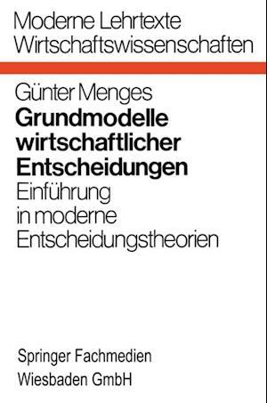 Grundmodelle wirtschaftlicher Entscheidungen af Gunter Menges