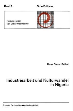 Industriearbeit und Kulturwandel in Nigeria Kulturelle Implikationen des Wandels von einer traditionellen Stammesgesellschaft zu einer modernen Industriegesellschaft af Hans Dieter Seibel