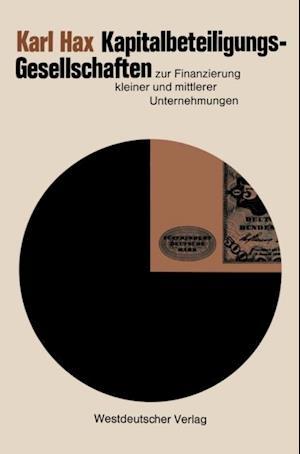Kapitalbeteiligungsgesellschaften zur Finanzierung kleiner und mittlerer Unternehmungen af Karl Hax