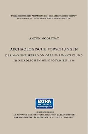 Archaologische Forschungen der Max Freiherr von Oppenheim-Stiftung im nordlichen Mesopotamien 1956 af Anton Moortgat