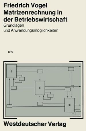 Matrizenrechnung in der Betriebswirtschaft af Friedrich Vogel