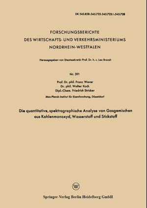 Die quantitative, spektrographische Analyse von Gasgemischen aus Kohlenmonoxyd, Wasserstoff und Stickstoff af Franz Wever