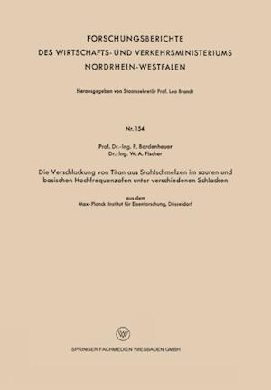 Die Verschlackung von Titan aus Stahlschmelzen im sauren und basischen Hochfrequenzofen unter verschiedenen Schlacken af Peter Bardenheuer
