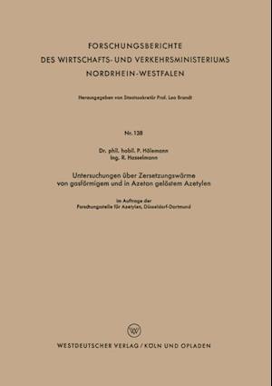 Untersuchungen uber Zersetzungswarme von gasformigem und in Azeton gelostem Azetylen af Paul Holemann