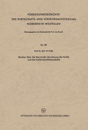 Studien uber die thermische Zersetzung der Kohle und die Kohlendestillatprodukte af Walter Maximilian Fuchs