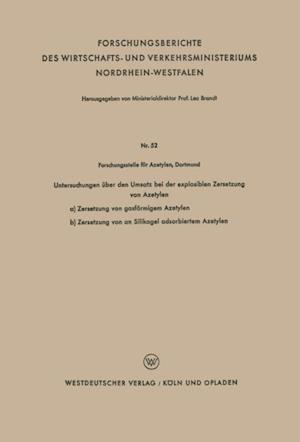 Untersuchungen uber den Umsatz bei der explosiblen Zersetzung von Azetylen af Dortmund Forschungsstelle Fur Azetylen