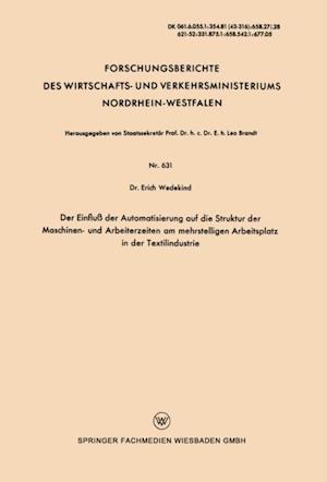 Der Einflu der Automatisierung auf die Struktur der Maschinen- und Arbeiterzeiten am mehrstelligen Arbeitsplatz in der Textilindustrie af Erich Wedekind