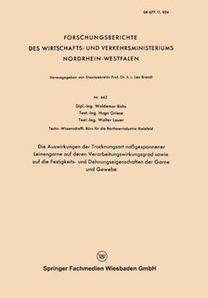 Die Auswirkungen der Trocknungsart nagesponnener Leinengarne auf deren Verarbeitungswirkungsgrad sowie auf die Festigkeits- und Dehnungseigenschaften der Garne und Gewebe af Waldemar Rohs