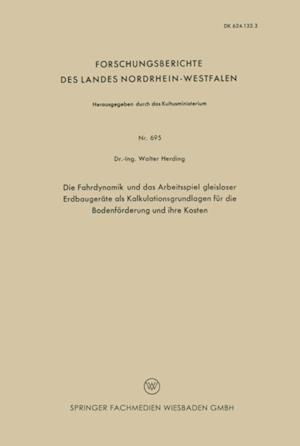 Die Fahrdynamik und das Arbeitsspiel gleisloser Erdbaugerate als Kalkulationsgrundlagen fur die Bodenforderung und ihre Kosten af Walter Herding