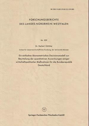 Ein einfaches okonometrisches Dezisionsmodell zur Beurteilung der quantitativen Auswirkungen einiger wirtschaftspolitischer Manahmen fur die Bundesrepublik Deutschland af Herbert Gulicher