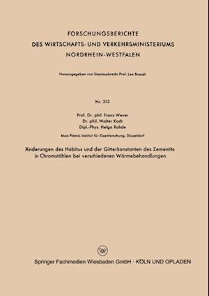 Anderungen des Habitus und der Gitterkonstanten des Zementits in Chromstahlen bei verschiedenen Warmebehandlungen af Franz Wever
