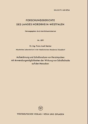 Aufzeichnung und Schallanalyse von Herzimpulsen mit Anwendungsmoglichkeiten der Wirkung von Schallschocks auf den Menschen af Franz Josef Meister
