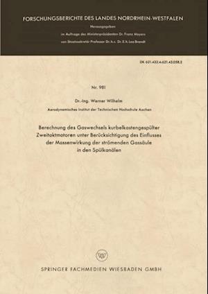 Berechnung des Gaswechsels kurbelkastengespulter Zweitaktmotoren unter Berucksichtigung des Einflusses der Massenwirkung der stromenden Gassaule in den Spulkanalen af Werner Wilhelm