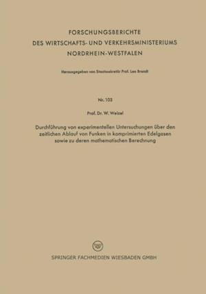 Durchfuhrung von experimentellen Untersuchungen uber den zeitlichen Ablauf von Funken in komprimierten Edelgasen sowie zu deren mathematischen Berechnung af Walter Weizel
