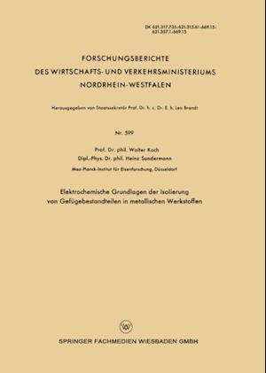 Elektrochemische Grundlagen der Isolierung von Gefugebestandteilen in metallischen Werkstoffen af Walter Koch