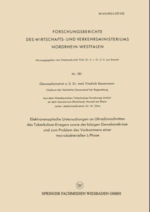 Elektronenoptische Untersuchungen an Ultradunnschnitten des Tuberkulose-Erregers sowie der kasigen Gewebsnekrose und zum Problem des Vorkommens einer mycrobakteriellen L-Phase af Friedrich J. Bassermann