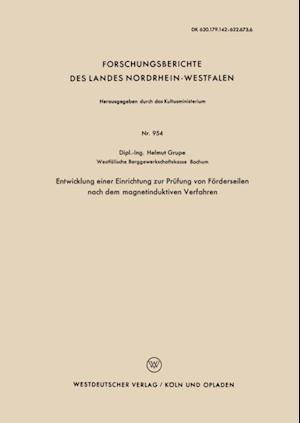 Entwicklung einer Einrichtung zur Prufung von Forderseilen nach dem magnetinduktiven Verfahren af Helmut Grupe