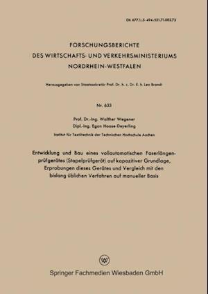 Entwicklung und Bau eines vollautomatischen Faserlangenprufgerates (Stapelprufgerat) auf kapazitiver Grundlage, Erprobungen dieses Gerates und Vergleich mit den bislang ublichen Verfahren auf manueller Basis af Walther Wegener