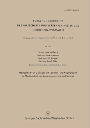 Hartbarkeit von Gueisen mit Lamellen- und Kugelgraphit in Abhangigkeit von Zusammensetzung und Gefuge af Dieter Ammann, Erich Brugger, Hans Schiffers