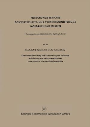 Kombinierte Entaschung und Verschwelung von Steinkohle Aufarbeitung von Steinkohlenschlammen zu verkokbarer oder verschwelbarer Kohle af Dortmund-Eving Gesellschaft fur Kohlentechnik m. b. H.