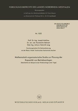 Mathematisch-organisatorische Studie zur Planung der Kapazitat von Betriebsanlagen (bearbeitet am Beispiel einer Forderanlage unter Tage) af Joseph Mathieu