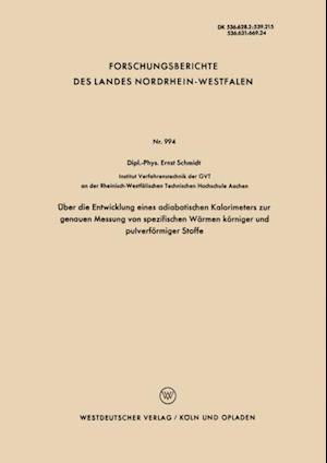 Uber die Entwicklung eines adiabatischen Kalorimeters zur genauen Messung von spezifischen Warmen korniger und pulverformiger Stoffe af Ernst Schmidt