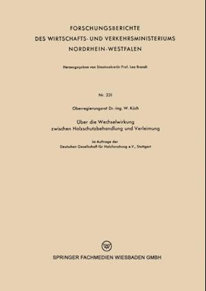 Uber die Wechselwirkung zwischen Holzschutzbehandlung und Verleimung af Wilhelm Kuch