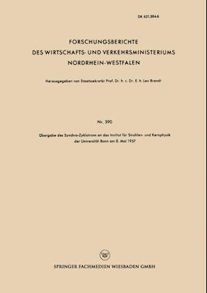 Ubergabe des Synchro-Zyklotrons an das Institut fur Strahlen- und Kernphysik der Universitat Bonn am 8. Mai 1957 af Leo Brandt