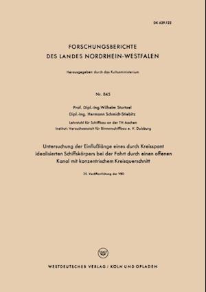 Untersuchung der Einflulange eines durch Kreisspant idealisierten Schiffskorpers bei der Fahrt durch einen offenen Kanal mit konzentrischem Kreisquerschnitt af Wilhelm Sturtzel