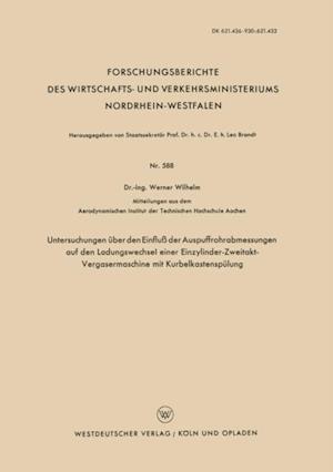 Untersuchungen uber den Einflu der Auspuffrohrabmessungen auf den Ladungswechsel einer Einzylinder-Zweitakt-Vergasermaschine mit Kurbelkastenspulung af Werner Wilhelm