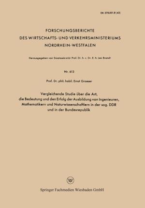 Vergleichende Studie uber die Art, die Bedeutung und den Erfolg der Ausbildung von Ingenieuren, Mathematikern und Naturwissenschaftlern in der sog. DDR und in der Bundesrepublik af Ernst Graeser