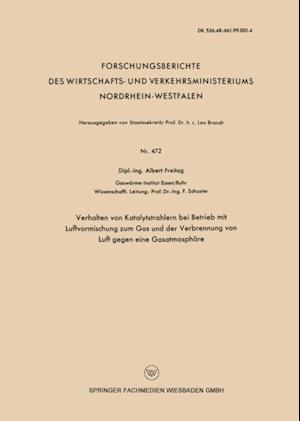 Verhalten von Katalytstrahlern bei Betrieb mit Luftvormischung zum Gas and der Verbrennung von Luft gegen eine Gasatmosphare af Albert Freitag