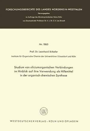 Studium von siliciumorganischen Verbindungen im Hinblick auf ihre Verwendung als Hilfsmittel in der organisch-chemischen Synthese af Leonhard Birkofer