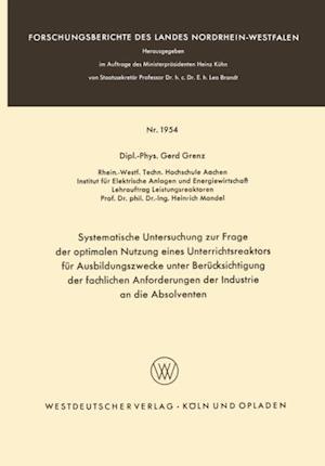 Systematische Untersuchung zur Frage der optimalen Nutzung eines Unterrichtsreaktors fur Ausbildungszwecke unter Berucksichtigung der fachlichen Anforderungen der Industrie an die Absolventen af Gerd Grenz