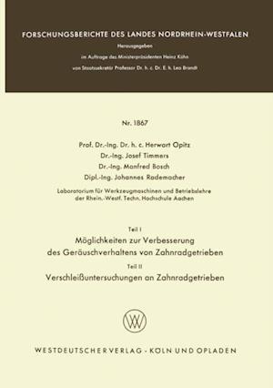 Teil I: Moglichkeiten zur Verbesserung des Gerauschverhaltens von Zahnradgetrieben. Teil II: Verschleiuntersuchungen an Zahnradgetrieben af Herwart Opitz, Johannes Rademacher, Josef Timmers