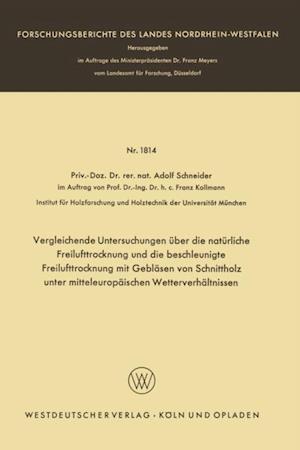 Vergleichende Untersuchungen uber die naturliche Freilufttrocknung und die beschleunigte Freilufttrocknung mit Geblasen von Schnittholz unter mitteleuropaischen Wetterverhaltnissen af Adolf Schneider