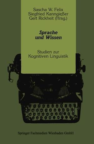 Sprache und Wissen af Gert Rickheit, Sascha W. Felix, Siegfried Kanngieer