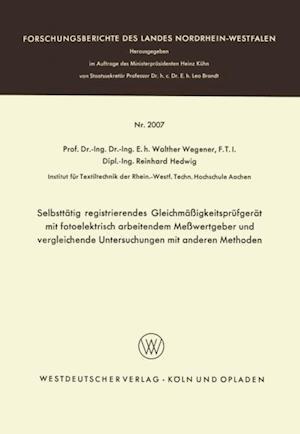 Selbsttatig registrierendes Gleichmaigkeitsprufgerat mit fotoelektrisch arbeitendem Mewertgeber und vergleichende Untersuchungen mit anderen Methoden af Walther Wegener