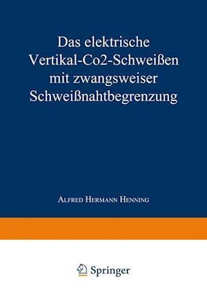 Bog, paperback Das Elektrische Vertikal-Co2-Schweien Mit Zwangsweiser Schweinahtbegrenzung af Alfred Hermann Henning