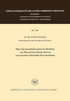 Bog, paperback Uber Die Zonenbildung Bei Der Reaktion Von Glas Mit Feuerfesten Steinen, Vorzugsweise Schamotte-Wannensteinen af Kamillo Konopicky