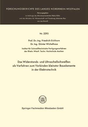 Das Widerstands- und Ultraschallschweien als Verfahren zum Verbinden kleinster Bauelemente in der Elektrotechnik af Friedrich Eichhorn