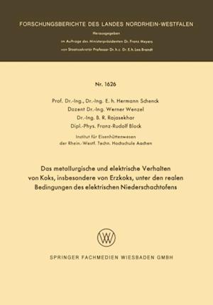 Das metallurgische und elektrische Verhalten von Koks, insbesondere von Erzkoks, unter den realen Bedingungen des elektrischen Niederschachtofens af Franz-Rudolf Block, Werner Wenzel, Hermann Schenck