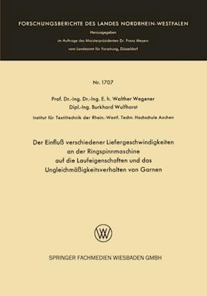 Der Einflu verschiedener Liefergeschwindigkeiten an der Ringspinnmaschine auf die Laufeigenschaften und das Ungleichmaigkeitsverhalten von Garnen af Walther Wegener