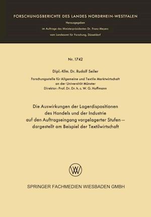 Die Auswirkungen der Lagerdispositionen des Handels und der Industrie auf den Auftragseingang vorgelagerter Stufen - dargestellt am Beispiel der Textilwirtschaft af Rudolf Seiler