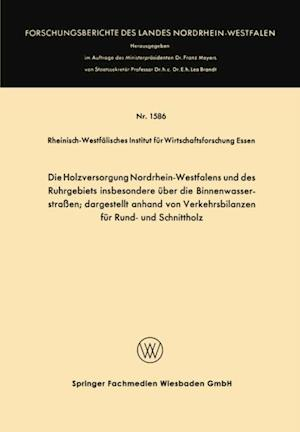 Die Holzversorgung Nordrhein-Westfalens und des Ruhrgebiets insbesondere uber die Binnenwasserstraen; dargestellt anhand von Verkehrsbilanzen fur Rund- und Schnittholz