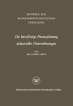 Die kurzfristige Finanzplanung industrieller Unternehmungen af Ludwig Orth