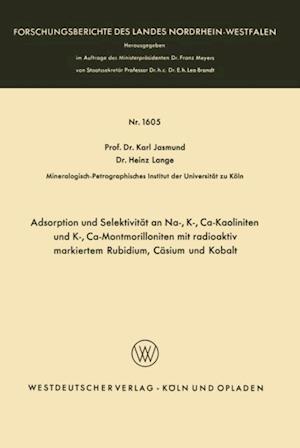 Adsorption und Selektivitat an Na-, K-, Ca-Kaoliniten und K-, Ca-Montmorilloniten mit radioaktiv markiertem Rubidium, Casium und Kobalt af Karl Jasmund