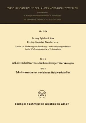 Teil I Arbeitsverhalten von scheibenformigen Werkzeugen. Teil II Schnittversuche an verleimten Holzwerkstoffen af Eginhard Barz