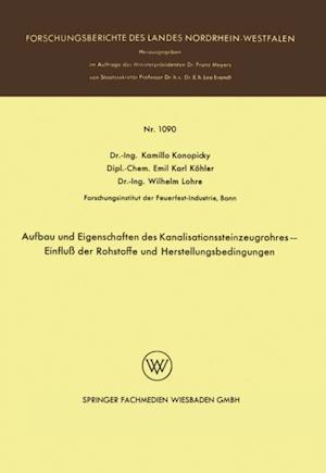 Aufbau und Eigenschaften des Kanalisationssteinzeugrohres - Einflu der Rohstoffe und Herstellungsbedingungen af Kamillo Konopicky